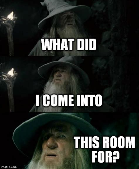 a came into my room books confused gandalf meme imgflip
