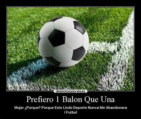 imagenes de balones de futbol que diga quieres ser mi novia prefiero 1 balon que una desmotivaciones
