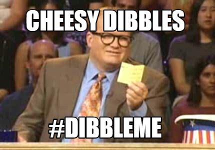 Cheesy Memes - meme creator cheesy dibbles dibbleme meme generator at