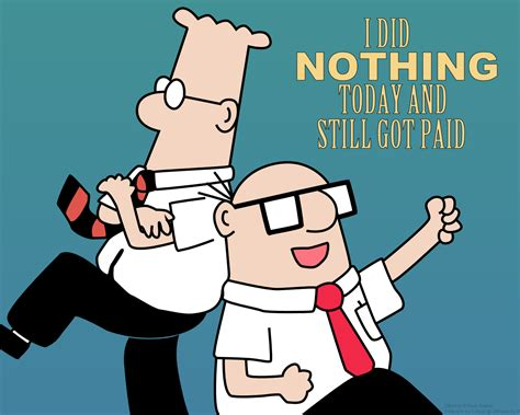 Still Getting Work Done by Dilbert I Did Nothing Today And Still Got Paid