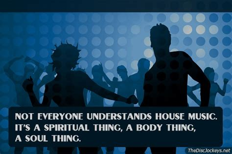 house music is a spiritual thing not everyone understands house music house music quote house music blog best