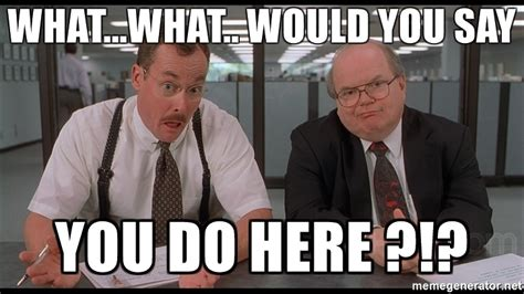 Office Space Meme Blank - you could just customize this 0 what if i told you meme