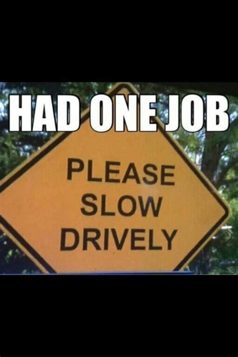 One Job Meme - i always slow drively you had one job know your meme