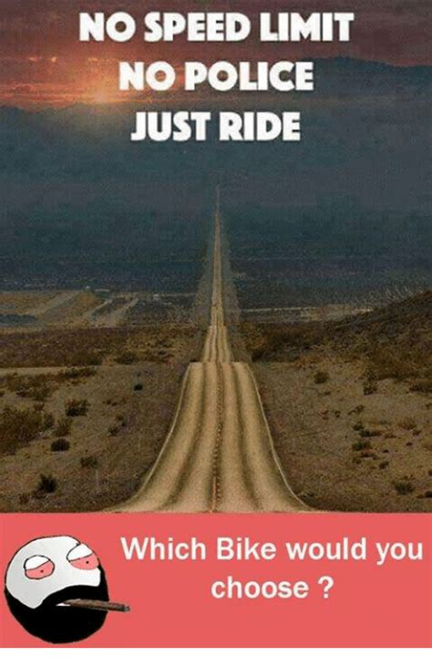 the ride of your choosing what drives you see choose do books no speed limit no just ride which bike would you