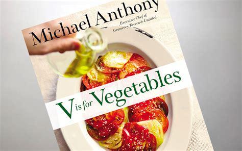 v for vegetables michael anthony 5 cookbooks for winter insidehook