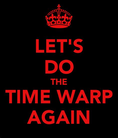 Lets Do The Time Warp Again by Let S Do The Time Warp Again Poster Craig Keep Calm O