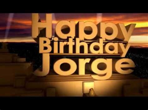 imagenes de happy birthday jorge happy birthday jorge youtube