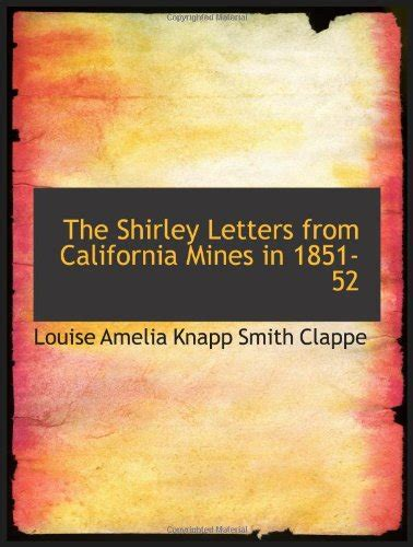 the shirley letters from california mines in 1851 52 books louise amelia knapp smith clappe author profile news