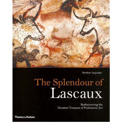 from lascaux to books the splendour of lascaux norbert aujoulat 9780500051351