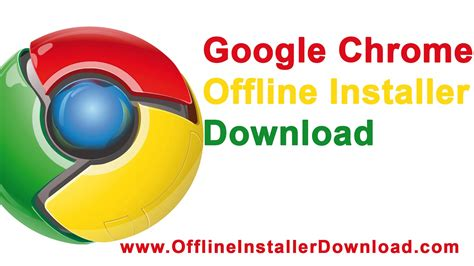 google chrome offline download full version free google chrome offline installer download for windows mac