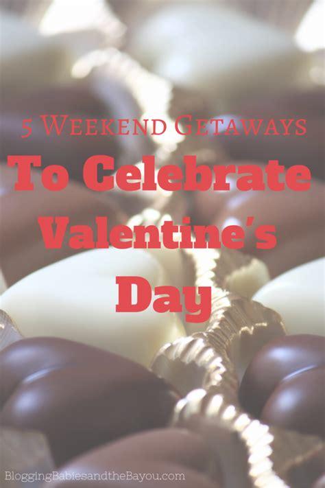 valentines get away 5 weekend getaways to celebrate valentines day bayoutravel