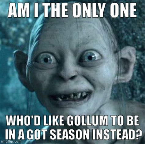Am I The Only One Meme Generator - gollum meme imgflip