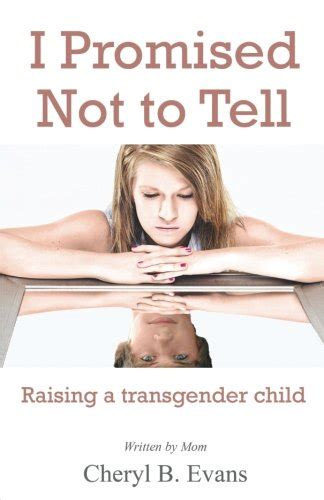 promise not to tell books i promised not to tell raising a transgender child