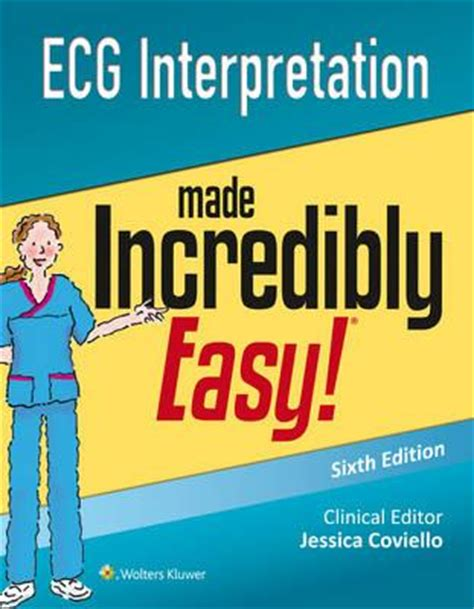 cardiovascular care made incredibly visual incredibly easy seriesâ books interpretation made incredibly easy lippincott