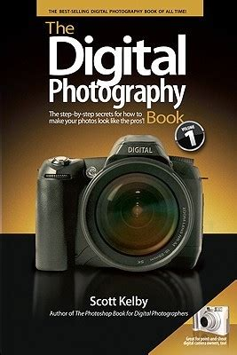 by the scot made to books the digital photography book volume 1 by kelby