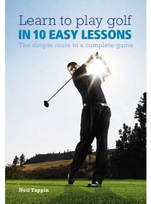 easiest golf swing to learn learn to play golf in 10 easy lessons the simple route to