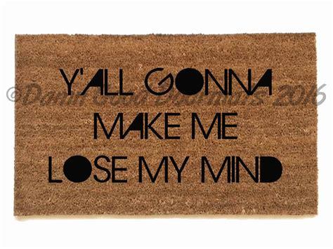lose my mond y all gonna make me lose my mind dmx funny novelty doormat