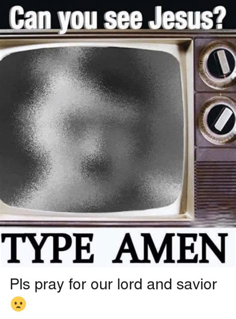 Lord And Savior Jesus Christ Meme - can you see jesus type amen pls pray for our lord and savior jesus meme on sizzle