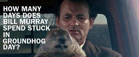 groundhog day that step how many days does bill murray spend stuck in groundhog