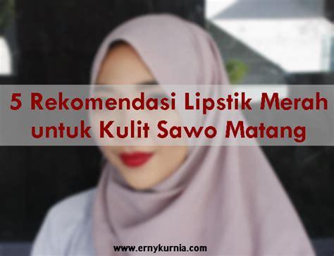Warna Lipstik Wardah Matte Untuk Kulit Sawo Matang 5 rekomendasi lipstik merah untuk kulit sawo matang erny