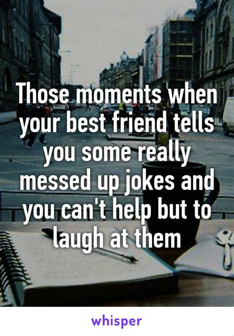 Tells He Messed Up The - those moments when your best friend tells you some really