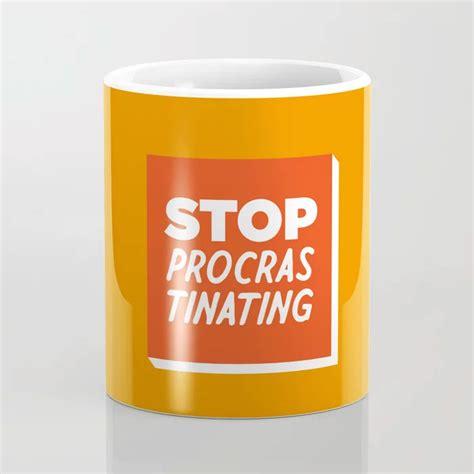 stop procrastinating coffee mug   thursday