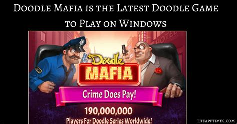 doodle to play doodle mafia windows 10 launch details theapptimes