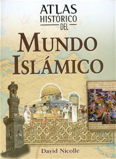 libro atheist muslim the librer 237 a desnivel atlas hist 243 rico del mundo isl 225 mico david nicolle