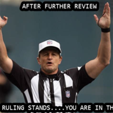 Meme Review - after further review the ruling stands you are in there