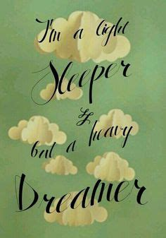 Light Sleeper Heavy Dreamer by 1000 Images About Quotes On Inspirational Quotes Quotes And