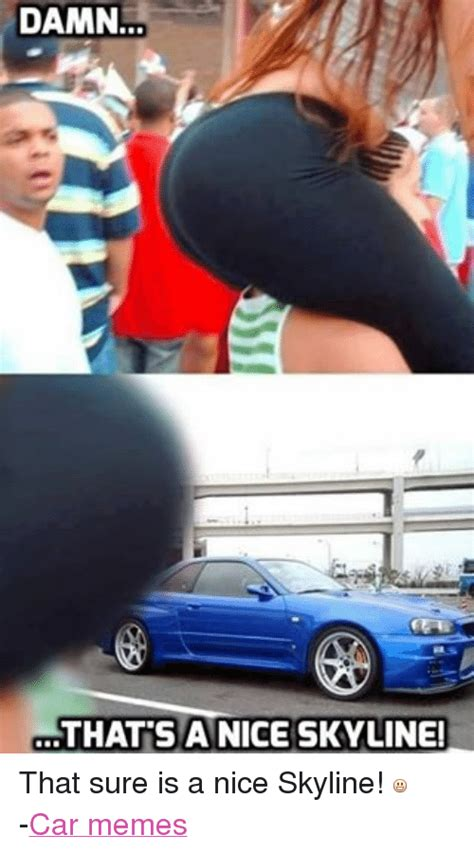 Nice Car Meme - 25 best memes about skyline car skyline car memes
