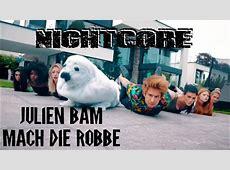 [ Nightcore ] Julien Bam - Mach die Robbe - YouTube Mach Die Robbe