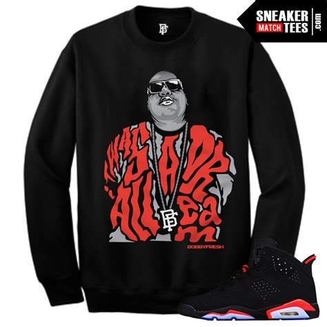 sneaker inspired t shirts infrared 6s matching crewneck it was all a biggie