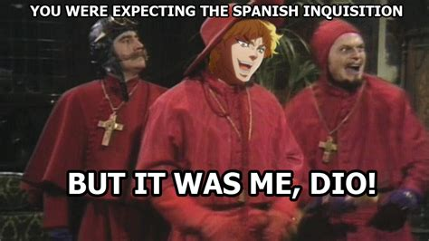 Dio Meme - the dio inquisition it was me dio know your meme
