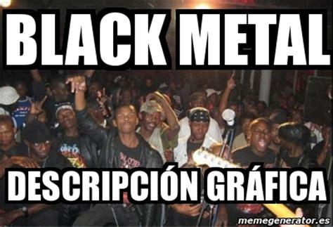 Black Metal Meme Generator - meme personalizado black metal descripci 243 n gr 225 fica 726722