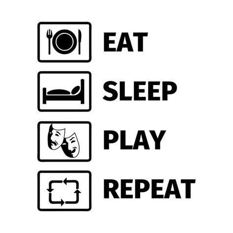 Kaos Eat Sleep Design Repeat eat sleep play repeat actor t shirt teepublic
