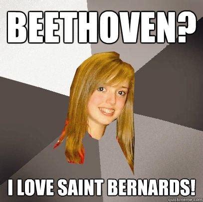 Beethoven Meme - beethoven i love saint bernards musically oblivious
