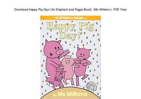happy pig day download happy pig day an elephant and piggie book mo