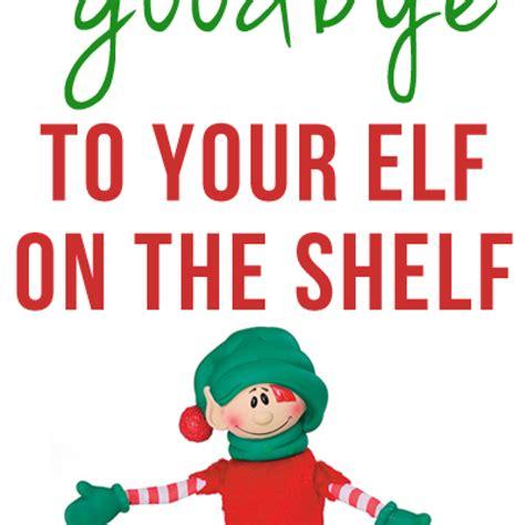 On The Shelf Goodbye Ideas by Saying Goodbye To On The Shelf Elfontheshelf