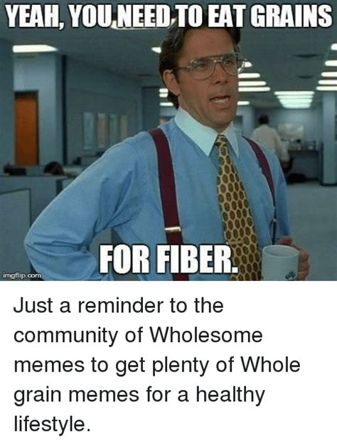 Community Memes - yeah youneed to eatgrains for fiber irngflipcorn community meme on sizzle
