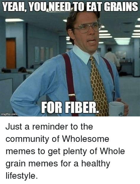 Community Memes - yeah youneed to eatgrains for fiber irngflipcorn