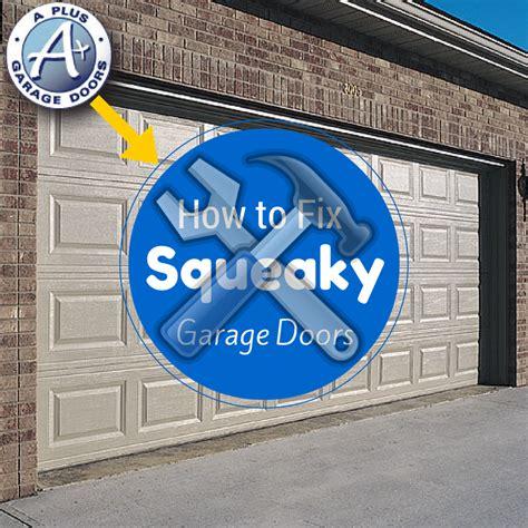 Squeaky Garage Door by How To Fix Squeaky Garage Doors A Garage Doors