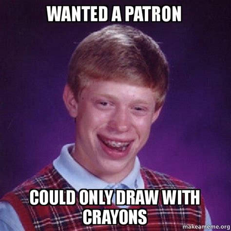 Patron Meme - wanted a patron could only draw with crayons bad luck