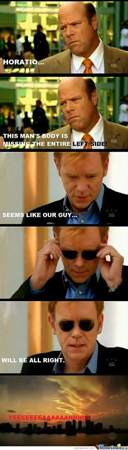 Csi Meme - horatio memes best collection of funny horatio pictures
