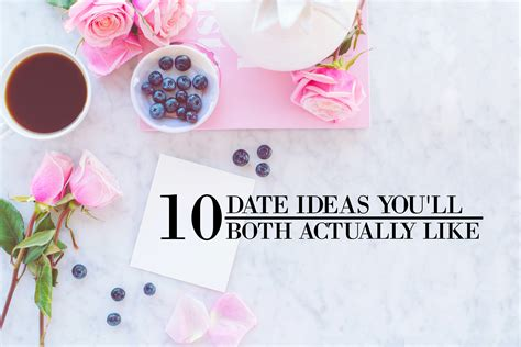 10 Date Ideas by 10 Date Ideas You Ll Both Actually Like Part I