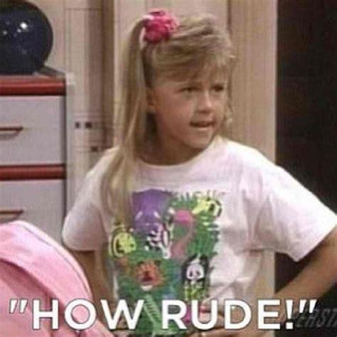 full house how rude how rude hahaha 80 90 s kid pinterest