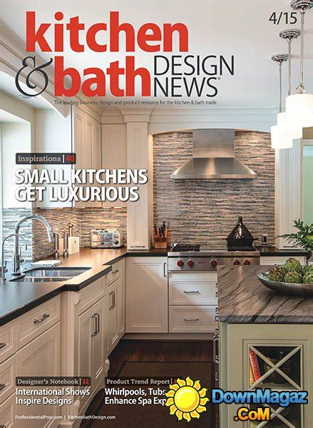 design kitchen magazine kitchen bath design news april 2015 187 download pdf