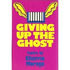 libro giving up the ghost giving up the ghost by cherr 237 e l moraga reviews discussion bookclubs lists