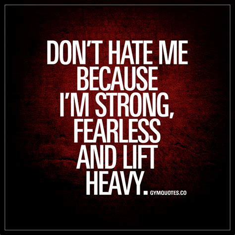 because of heavy and a don t me because i m strong fearless and lift heavy quotes