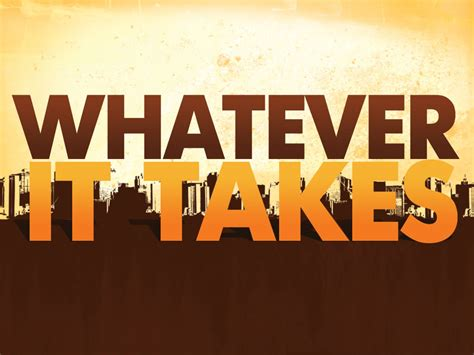 Whatever Whatever Whatever whatever it takes elvishjesusfreak s